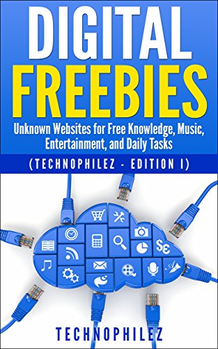 Digital Freebies: Unknown Websites for Free Knowledge, Music, and Daily Tasks  (Edition I)