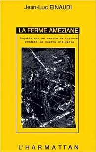 La ferme Améziane: Enquête sur un centre de torture pendant la guerre d'Algérie par Jean-Luc Einaudi