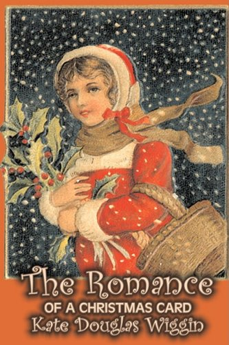 Amazon Com The Romance Of A Christmas Card By Kate Douglas Wiggin Fiction Historical United States People Places Readers Chapter Books
