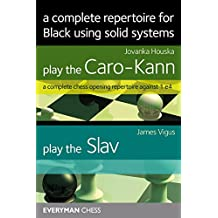 A complete repertoire for Black using solid systems: Play the Caro-kann / Play the Slav