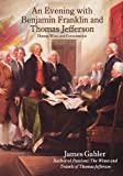 An Evening with Benjamin Franklin and Thomas Jefferson, James M. Gabler, 0961352574