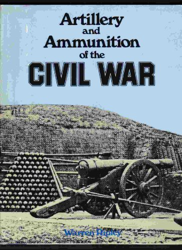 Artillery and Ammunition of the Civil War ()