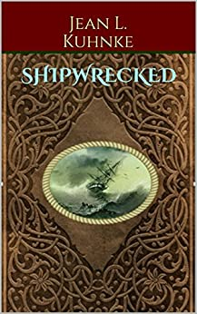 Shipwrecked by [Kuhnke, Jean L.]