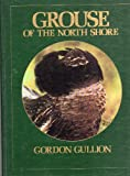 Grouse of the North Shore, Gordon Gullion, 0932558194