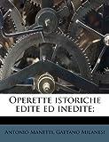 Operette Istoriche Edite Ed Inedite;, Antonio Manetti and Gaetano Milanesi, 1179810414