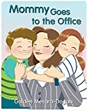 Mommy Goes to the Office (My Working Mommy)