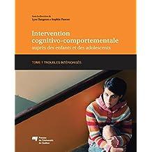 Intervention cognitivo-comportementale auprès des enfants et des adolescents, Tome 1: Troubles intériorisés