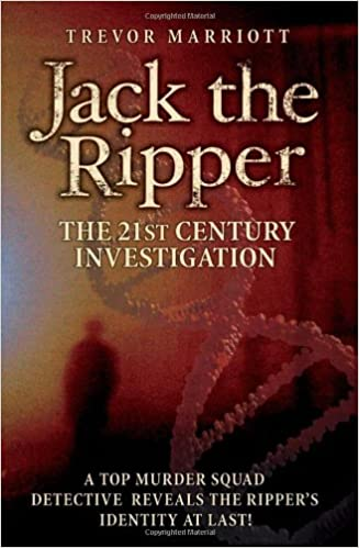 Jack the Ripper The 21st Century Investigation