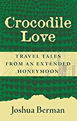 Crocodile Love: Travel Tales from an Extended Honeymoon