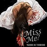 Miss Me?: Max Larkin Detective Series, Book 3 | Todd M. Thiede