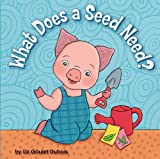 What Does a Seed Need?, Liz Goulet Dubois, 0843199016