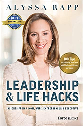 Leadership & Life Hacks: Insights From A Mom, Wife, Entrepreneur & Executive