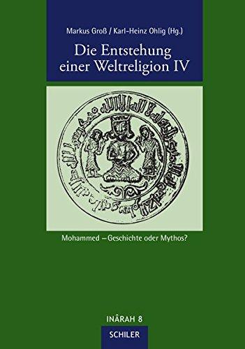 Die Entstehung Einer Weltreligion IV  Mohammed – Geschichte Oder Mythos   INÂRAH