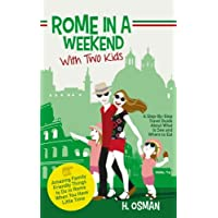 Rome in a Weekend with Two Kids: A Step-By-Step Travel Guide About What to See and Where to Eat (Amazing Family-Friendly Things to do in Rome When You Have Little Time)