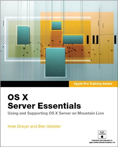AApple Pro Training Series: OS X Server Essentials: Using and Supporting OS X Server on Mountain Lion PDF