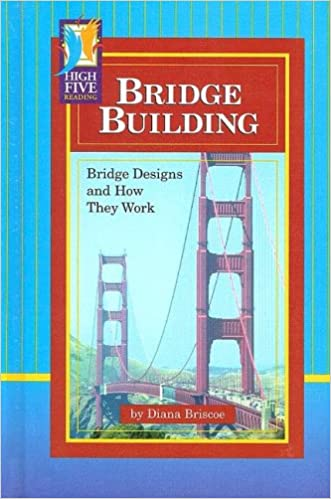 Bridge Building: Bridge Designs and How They Work (High Five