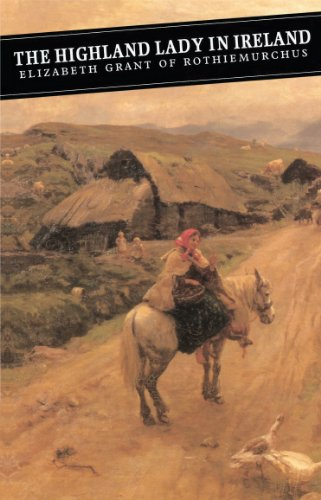 The Highland Lady In Ireland: Journals 1840-50 (Canongate Classics Book 41)