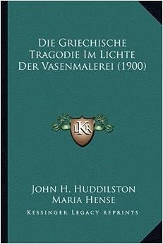 Die Griechische Tragodie Im Lichte Der Vasenmalerei (1900)