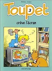 Toupet - tome 3 - TOUPET CREVE L'ECRAN