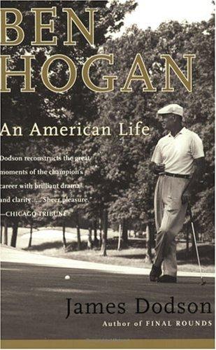 Ben Hogan: An American Life (Five Lessons The Modern Fundamentals Of Golf)