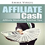 Affiliate Cash: Affiliate Marketing Startup Tips | Emma Virgil