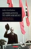 Alternatives to Appeasement: Neville Chamberlain and Hitler's Germany (International Library of Twentieth Century History)