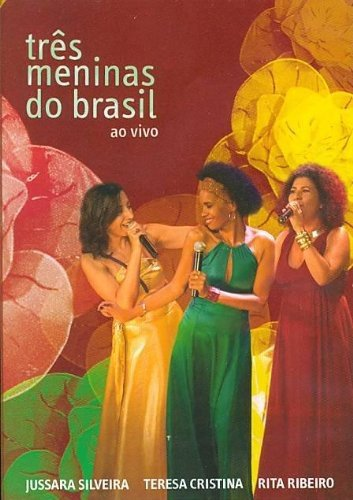 DVD : SILVEIRA, JUSSARA - RIBEIRO, RITA - CRISTINA, TERESA - Tres Meninas Do Brasil (Brazil - Import, NTSC Format)