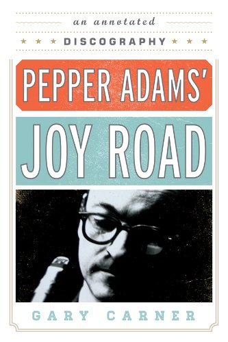 Pepper Adams' Joy Road: An Annotated Discography (Studies in Jazz) Pdf