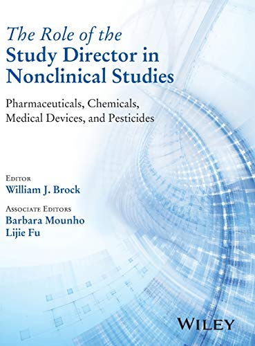 The Role of the Study Director in Nonclinical Studies: Pharmaceuticals, Chemicals, Medical Devices, and Pesticides (Good Laboratory Practice For Nonclinical Laboratory Studies)