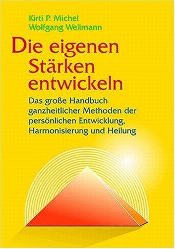 Die eigenen Stärken entwickeln: Das grosse Handbuch bewährter Methoden der Aktivierung, Harmonisierung und Entspannung