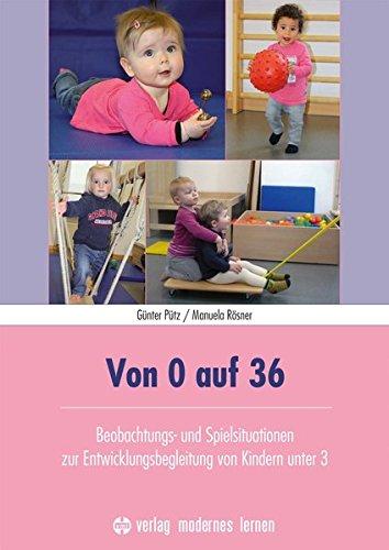 Von 0 auf 36: Beobachtungs- und Spielsituationen zur Entwicklungsbegleitung von Kindern unter 3