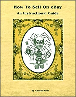 How To Sell On Ebay An Instructional Guide Graf Annette 9780967438245 Amazon Com Books