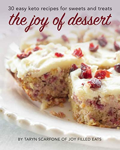 The Joy of Dessert: 30 Easy Keto Recipes for Sweets and Treats by Taryn Scarfone