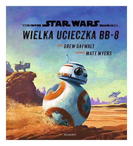 Star Wars. Wielka ucieczka BB-8 (Gwiezdne Wojny) - Drew Daywalt [KSIÄĹťKA]