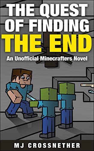 The Quest of Finding the End: Unofficial Minecrafters Novel (The Lost Brother Series Book 1)