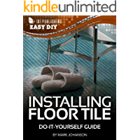 Installing Floor Tile: Do-It-Yourself Guide (eHow Easy DIY Kindle Book Series)