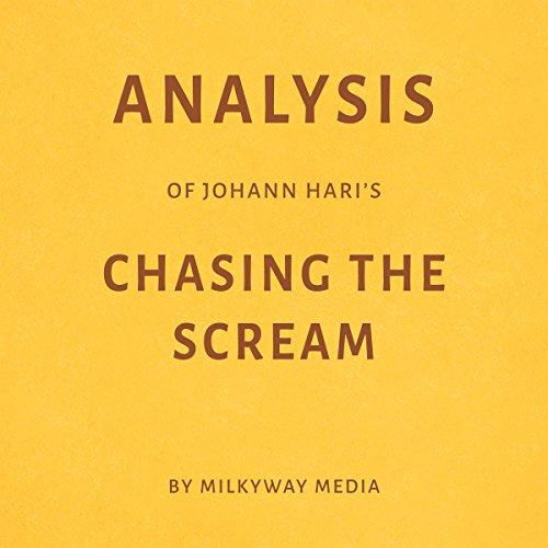 Analysis of Johann Hari's Chasing the Scream by Milkyway Media