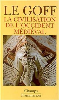 Les grandes Civilisations (3) : La civilisation de l'Occident médiéval par Le Goff