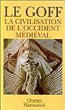 Les grandes Civilisations (3) : La civilisation de l'Occident médiéval par Jacques Le Goff
