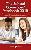 The School Governors' Yearbook 2018: The Essential Guide to What Governors of Maintained Schools and Academies Need to Know and Do