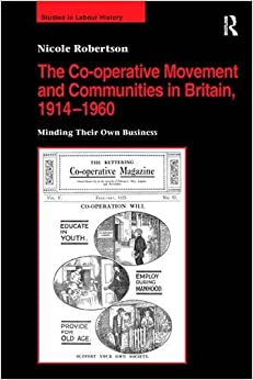 Book The Co-operative Movement and Communities in Britain, 1914-1960: Minding Their Own Business (Studies in Labour History)