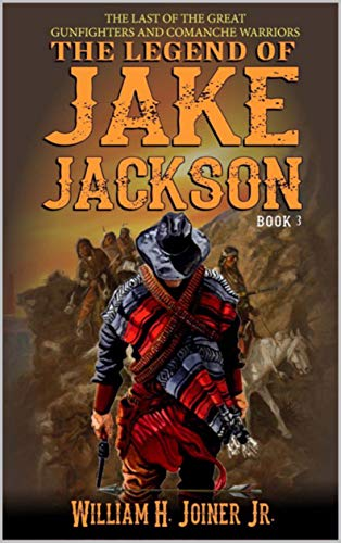 A Classic Western: The Legend of Jake Jackson: The Last Of The Great Gunfighters: Book Three: Gunfighter Western Adventure (A Jake Jackson: Gunfighter Western 3) by [Joiner Jr., William H., Hanlon, Robert]