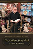 The Antique Story Book: Finding the Real Value of Old Things