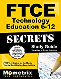 FTCE Technology Education 6-12 Secrets Study Guide: FTCE Test Review for the Florida Teacher Certification Examinations (Mometrix Secrets Study Guides)