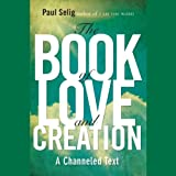 The Book of Love and Creation: A Channeled Text (Library Edition)