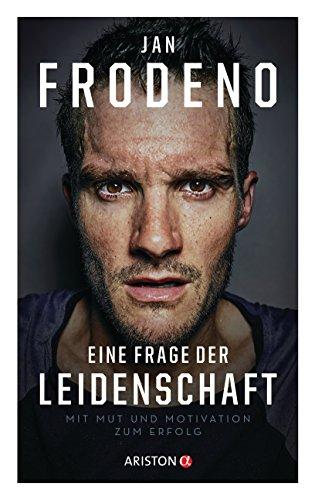 Eine Frage der Leidenschaft: Mit Mut und Motivation zum Erfolg (German Edition) -
