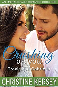 Crushing On You: Travis and Gabriella (An Emerald Falls Romance, Book One) by [Kersey, Christine]