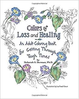 Amazon Colors Of Loss And Healing An Adult Coloring Book For Getting Through Tough Times 9781530602131 Deborah S Derman PhD Lisa Powell Braun