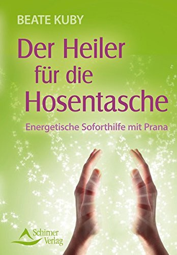 Der Heiler für die Hosentasche: Energetische Soforthilfe mit Prana