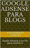 Google Adsense para Blogs: Google Adsense a um Clik para o Dinheiro (Portuguese Edition)